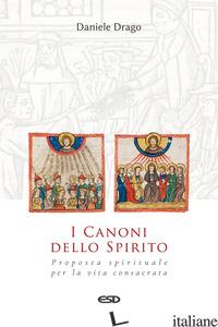 CANONI DELLO SPIRITO. PROPOSTA SPIRITUALE PER LA VITA CONSACRATA (I) - DRAGO DANIELE