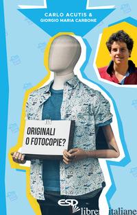 ORIGINALI O FOTOCOPIE? - ACUTIS CARLO; CARBONE GIORGIO MARIA