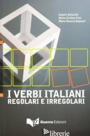 VERBI ITALIANI: REGOLARI E IRREGOLARI (I) - CHIURCHIU' ANGELO; FAZI M. CRISTINA; BAGIANTI M. ROSARIA