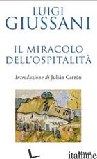 MIRACOLO DELL'OSPITALITA'. CONVERSAZIONI CON LE FAMIGLIE PER L'ACCOGLIENZA (IL) - GIUSSANI LUIGI