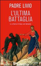 ULTIMA BATTAGLIA. LA VITTORIA DI GESU' SUL DEMONIO (L') - FANZAGA LIVIO