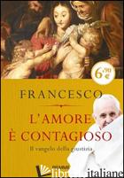 AMORE E' CONTAGIOSO. IL VANGELO DELLA GIUSTIZIA (L') - FRANCESCO (JORGE MARIO BERGOGLIO); FOLI A. M. (CUR.)
