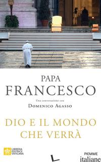 DIO E IL MONDO CHE VERRA' - FRANCESCO (JORGE MARIO BERGOGLIO)