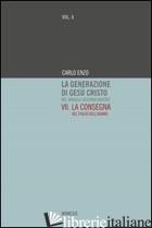 GENERAZIONE DI GESU' CRISTO NEL VANGELO SECONDO MATTEO (LA). VOL. 7: LA CONSEGNA - ENZO CARLO