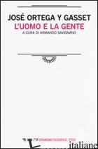 UOMO E LA GENTE (L') - ORTEGA Y GASSET JOSE'; SAVIGNANO A. (CUR.)
