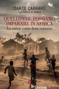 QUELLO CHE POSSIAMO IMPARARE IN AFRICA. LA SALUTE COME BENE COMUNE - CARRARO DANTE