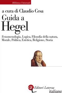 GUIDA A HEGEL. FENOMENOLOGIA, LOGICA, FILOSOFIA DELLA NATURA, MORALE, POLITICA,  - CESA CLAUDIO