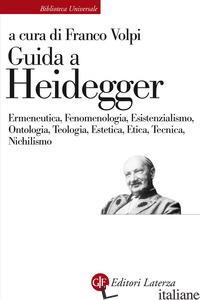 GUIDA A HEIDEGGER. ERMENEUTICA, FENOMENOLOGIA, ESISTENZIALISMO, ONTOLOGIA, TEOLO - VOLPI F. (CUR.)