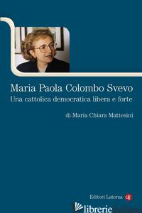 MARIA PAOLA COLOMBO SVEVO. UNA CATTOLICA DEMOCRATICA LIBERA E FORTE - MATTESINI MARIA CHIARA
