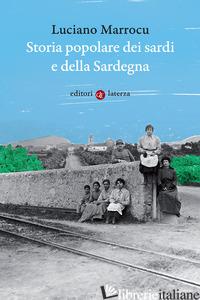 STORIA POPOLARE DEI SARDI E DELLA SARDEGNA - MARROCU LUCIANO