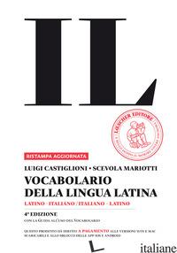 VOCABOLARIO DELLA LINGUA LATINA. LATINO-ITALIANO, ITALIANO-LATINO-GUIDA ALL'USO  - CASTIGLIONI LUIGI; MARIOTTI SCEVOLA