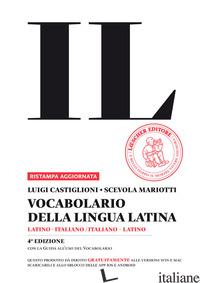 VOCABOLARIO DELLA LINGUA LATINA. LATINO-ITALIANO, ITALIANO-LATINO-GUIDA ALL'USO. - CASTIGLIONI LUIGI; MARIOTTI SCEVOLA