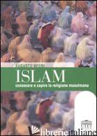 ISLAM. CONOSCERE E CAPIRE LA RELIGIONE MUSULMANA - NEGRI AUGUSTO T.