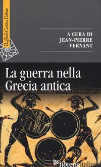 GUERRA NELLA GRECIA ANTICA (LA) - VERNANT J. (CUR.)