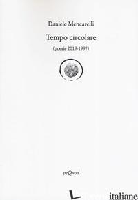 TEMPO CIRCOLARE (POESIE 2019-1997) - MENCARELLI DANIELE