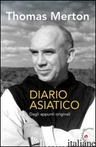 DIARIO ASIATICO. DAGLI APPUNTI ORIGINALI - MERTON THOMAS; ZANINELLI M. (CUR.)