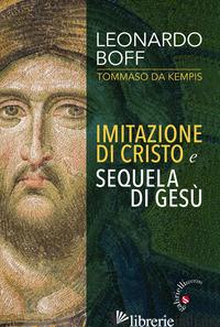 IMITAZIONE DI CRISTO E SEQUELA DI GESU' - BOFF LEONARDO; TOMMASO DA KEMPIS