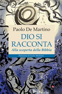 DIO SI RACCONTA. ALLA SCOPERTA DELLA BIBBIA - DE MARTINO PAOLO