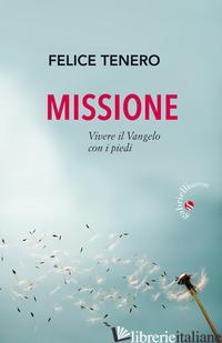 MISSIONE. VIVERE IL VANGELO CON I PIEDI - TENERO FELICE