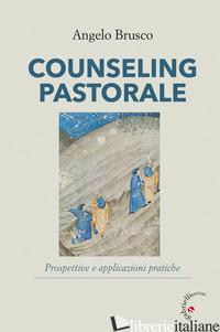 COUNSELING PASTORALE. PROSPETTIVE E APPLICAZIONI PRATICHE - BRUSCO ANGELO