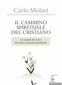 CAMMINO SPIRITUALE DEL CRISTIANO. LA SEQUELA DI CRISTO NEL NUOVO ORIZZONTE PLANE - MOLARI CARLO