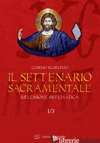 SETTENARIO SACRAMENTALE (IL). VOL. 1/3: RIFLESSIONE SISTEMATICA - SCORDATO COSIMO