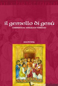 GEMELLO DI GESU'. COMMENTO AL VANGELO DI TOMMASO (IL) - HEISIG JAMES W.