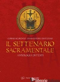 SETTENARIO SACRAMENTALE. ANTOLOGIA DI TESTI (IL) - SCORDATO C. (CUR.); DISTEFANO S. (CUR.)