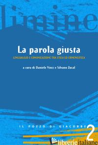 PAROLA GIUSTA. LINGUAGGIO E COMUNICAZIONE TRA ETICA ED ERMENEUTICA (LA) - VINCI D. (CUR.); ZUCAL S. (CUR.)