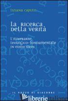 RICERCA DELLA VERITA'. L'ITINERARIO TEOLOGICO-FONDAMENTALE IN EDITH STEIN (LA) - CAPUTO TIZIANA