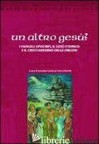 ALTRO GESU'? I VANGELI APOCRIFI, IL GESU' STORICO E IL CRISTIANESIMO DELLE ORIGI - GUIDA A. (CUR.); NORELLI E. (CUR.)