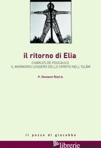 RITORNO DI ELIA. CHARLES DE FOUCAULD E IL MORMORIO LEGGERO DELLO SPIRITO NELL'IS - RIZZI GIOVANNI
