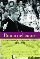 ROMA NEL CUORE. GLI ANNI ROMANI DI SAN JOSEMARIA ESCRIVA' (1946-1975) - URBANO PILAR
