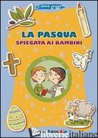 PASQUA SPIEGATA AI BAMBINI. IL PICCOLO GREGGE (LA) - BAFFETTI BARBARA; BAFFETTI BARBARA