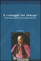 CORAGGIO DEL DIALOGO. MARIO STURZO, VESCOVO DI PIAZZA ARMERINA (1903-1941) (IL) - CRAPANZANO LUCA