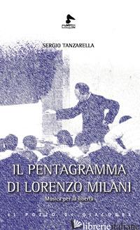 PENTAGRAMMA DI LORENZO MILANI. MUSICA PER LA LIBERTA' (IL) - TANZARELLA SERGIO