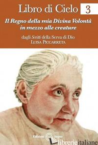 LIBRO DI CIELO 3. IL REGNO DELLA MIA DIVINA VOLONTA' IN MEZZO ALLE CREATURE - PICCARRETA LUISA