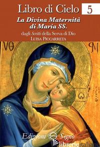 LIBRO DI CIELO. VOL. 5: LA DIVINA MATERNITA' DI MARIA SS. - PICCARRETA LUISA