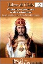 LIBRO DI CIELO 12. PREGHIERA PER DISARMARE LA DIVINA GIUSTIZIA - PICCARRETA LUISA