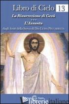LIBRO DI CIELO 13. LA RISURREZIONE DI GESU' L'ASSUNTA - PICCARRETA LUISA