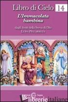 LIBRO DI CIELO 14. L'IMMACOLATA BAMBINA - PICCARRETA LUISA