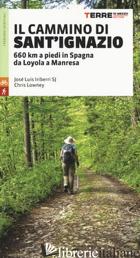 CAMMINO DI SANT'IGNAZIO (IL) - IRIBERRI JOSE' LUIS; LOWNEY CHRIS