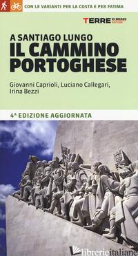 A SANTIAGO LUNGO IL CAMMINO PORTOGHESE - CAPRIOLI GIOVANNI; CALLEGARI LUCIANO; BEZZI IRINA