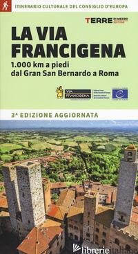 VIA FRANCIGENA. 1.000 KM A PIEDI DAL GRAN SAN BERNARDO A ROMA (LA) - FERRARIS ROBERTA