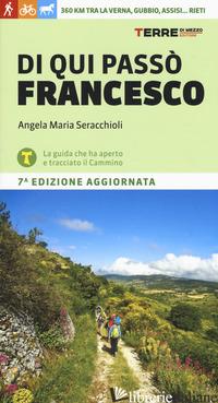 DI QUI PASSO' FRANCESCO. 360 CHILOMETRI TRA LA VERNA, GUBBIO, ASSISI... RIETI - SERACCHIOLI ANGELA MARIA