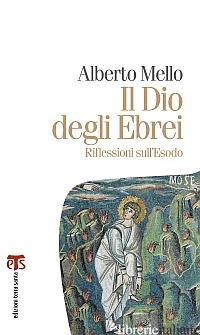 DIO DEGLI EBREI. RIFLESSIONI SULL'ESODO (IL) - MELLO ALBERTO