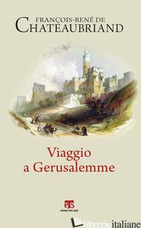 VIAGGIO A GERUSALEMME - CHATEAUBRIAND FRANCOIS-RENE' DE