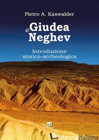 GIUDEA E NEGHEV. INTRODUZIONE STORICO-ARCHEOLOGICA - KASWALDER PIETRO; PAZZINI M. (CUR.)