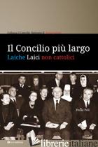 CONCILIO PIU' LARGO. LAICHE LAICI NON CATTOLICI (IL) - POLI PAOLA
