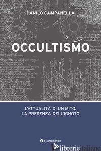 OCCULTISMO. L'ATTUALITA' DI UN MITO. LA PRESENZA DELL'IGNOTO - CAMPANELLA DANILO